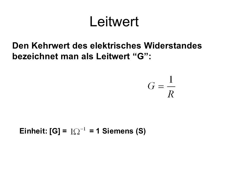 Leitwert Den Kehrwert des elektrisches Widerstandes bezeichnet man als Leitwert G : Einheit: [G] =